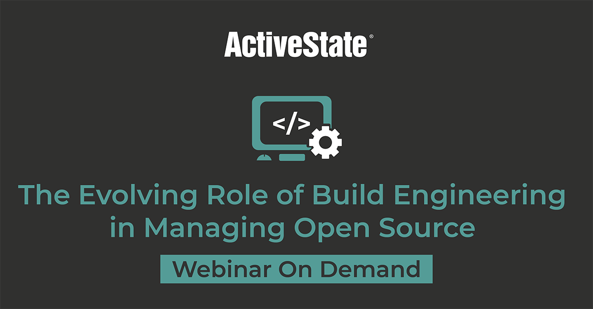 Webinar: The Evolving Role of Build Engineering in Managing Open Source