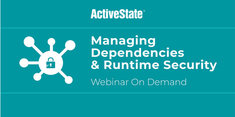 Webinar: Managing Dependencies & Runtime Security