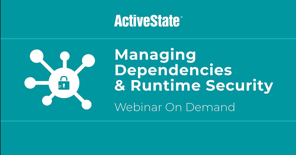 Webinar: Managing Dependencies & Runtime Security