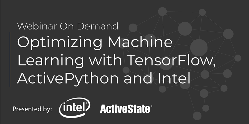Webinar: Optimizing Machine Learning with TensorFlow, ActivePython and Intel