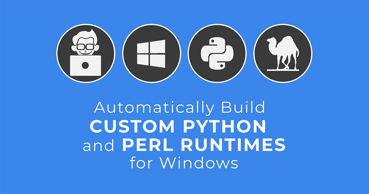 Automatically Build Custom Python and Perl Runtimes for Windows
