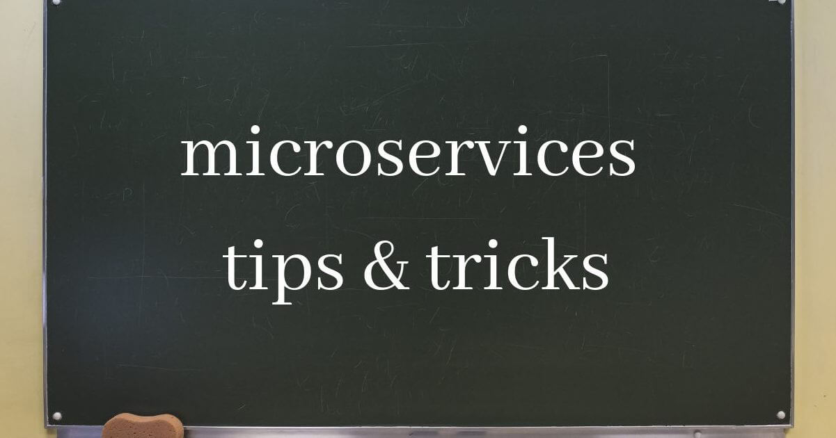 Microservices Tips & Tricks
