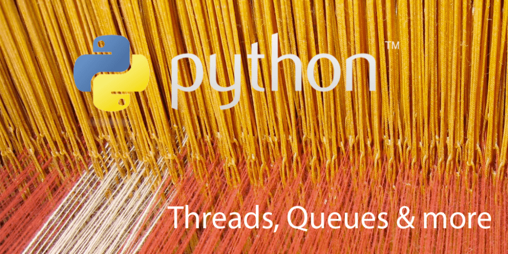Python Threads, Queues & more