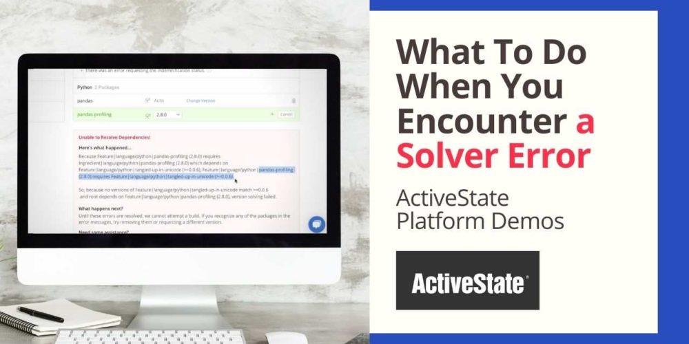 ActiveState Platform: How To Resolve a Solver Error
