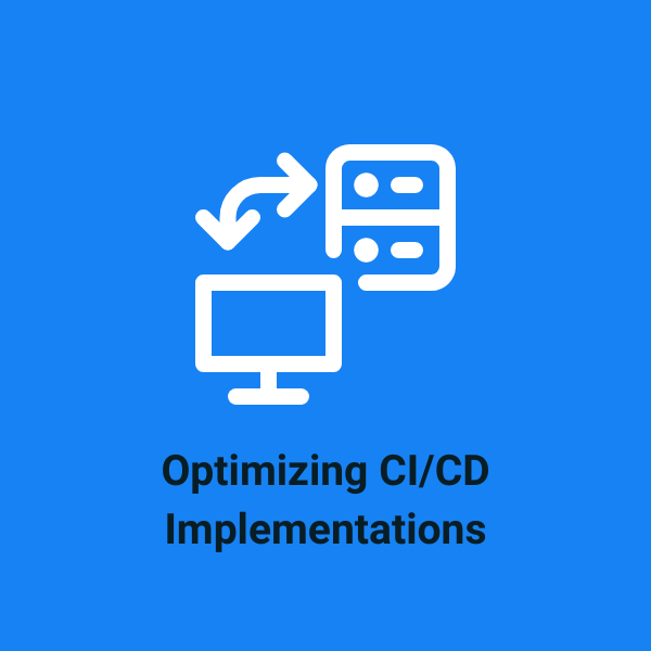 Optimizing CICD implementations